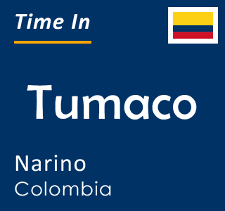 Current time in Tumaco, Narino, Colombia