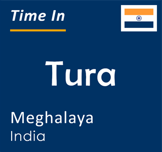 Current time in Tura, Meghalaya, India