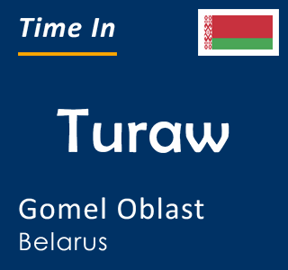 Current time in Turaw, Gomel Oblast, Belarus