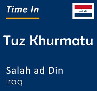 Current time in Tuz Khurmatu, Salah ad Din, Iraq