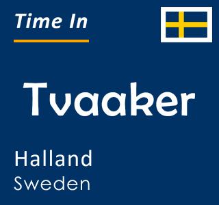Current time in Tvaaker, Halland, Sweden