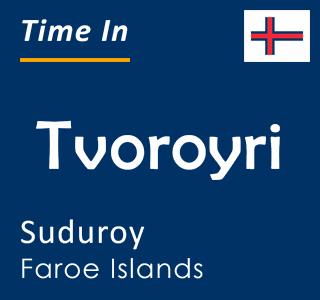 Current time in Tvoroyri, Suduroy, Faroe Islands