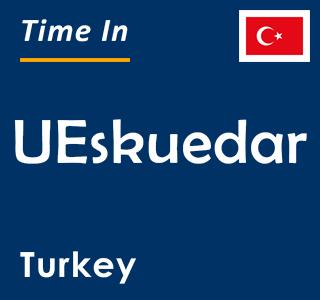 Current time in UEskuedar, Turkey