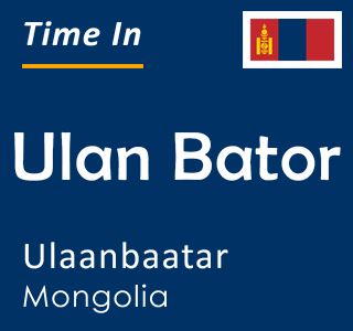 Current time in Ulan Bator, Ulaanbaatar, Mongolia