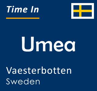 Current time in Umea, Vaesterbotten, Sweden