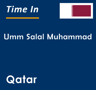 Current time in Umm Salal Muhammad, Qatar