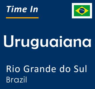 Current time in Uruguaiana, Rio Grande do Sul, Brazil