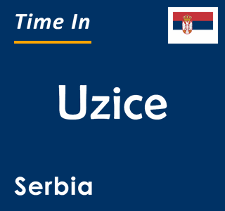 Current time in Uzice, Serbia