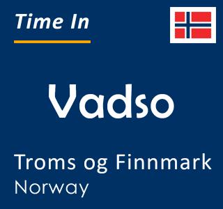 Current time in Vadso, Troms og Finnmark, Norway