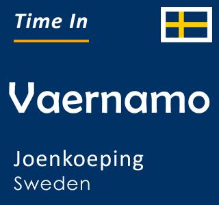 Current time in Vaernamo, Joenkoeping, Sweden