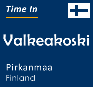 Current time in Valkeakoski, Pirkanmaa, Finland