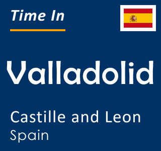 Current time in Valladolid, Castille and Leon, Spain