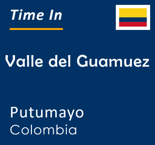 Current time in Valle del Guamuez, Putumayo, Colombia