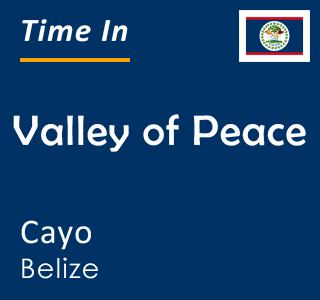 Current time in Valley of Peace, Cayo, Belize