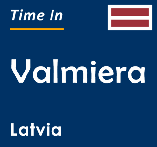 Current time in Valmiera, Latvia