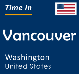 Current time in Vancouver, Washington, United States