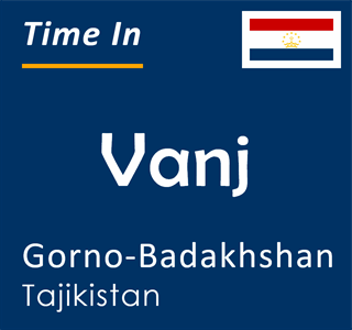Current time in Vanj, Gorno-Badakhshan, Tajikistan