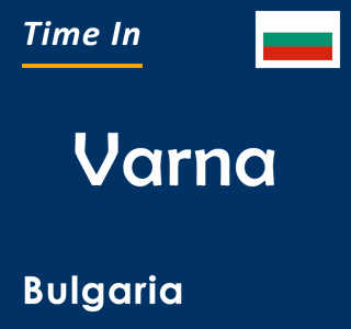 Current time in Varna, Bulgaria