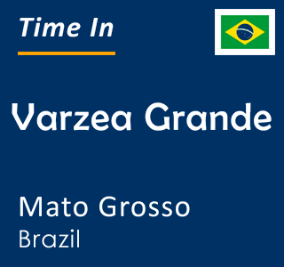 Current time in Varzea Grande, Mato Grosso, Brazil