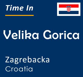 Current time in Velika Gorica, Zagrebacka, Croatia