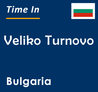 Current time in Veliko Turnovo, Bulgaria