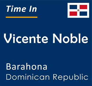 Current time in Vicente Noble, Barahona, Dominican Republic