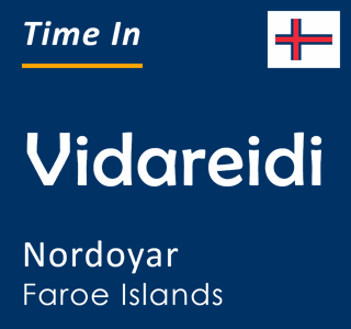 Current time in Vidareidi, Nordoyar, Faroe Islands