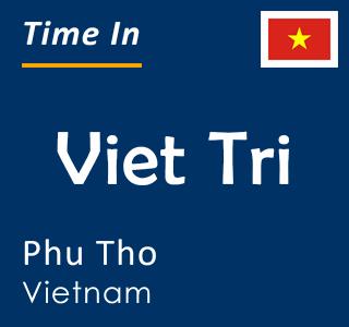 Current time in Viet Tri, Phu Tho, Vietnam