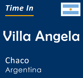 Current time in Villa Angela, Chaco, Argentina
