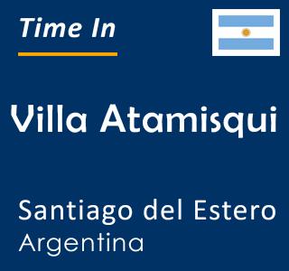 Current time in Villa Atamisqui, Santiago del Estero, Argentina