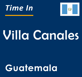 Current time in Villa Canales, Guatemala