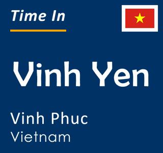 Current time in Vinh Yen, Vinh Phuc, Vietnam