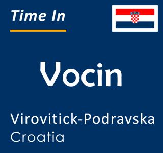 Current time in Vocin, Virovitick-Podravska, Croatia