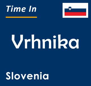 Current time in Vrhnika, Slovenia