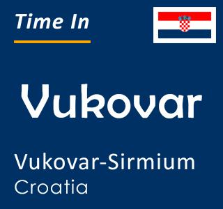 Current time in Vukovar, Vukovar-Sirmium, Croatia