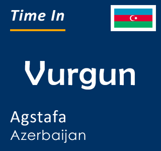 Current time in Vurgun, Agstafa, Azerbaijan