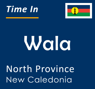 Current time in Wala, North Province, New Caledonia