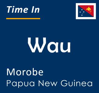 Current time in Wau, Morobe, Papua New Guinea