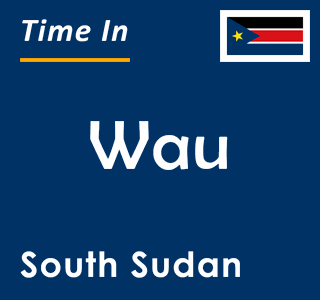 Current time in Wau, South Sudan