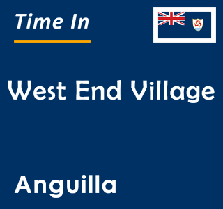 Current time in West End Village, Anguilla