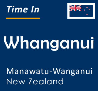 Current time in Whanganui, Manawatu-Wanganui, New Zealand