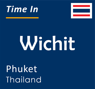 Current time in Wichit, Phuket, Thailand