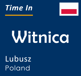Current time in Witnica, Lubusz, Poland