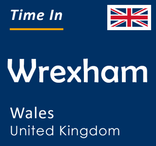 Current time in Wrexham, Wales, United Kingdom