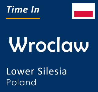 Current time in Wroclaw, Lower Silesia, Poland