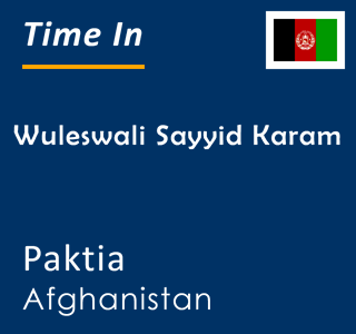 Current time in Wuleswali Sayyid Karam, Paktia, Afghanistan