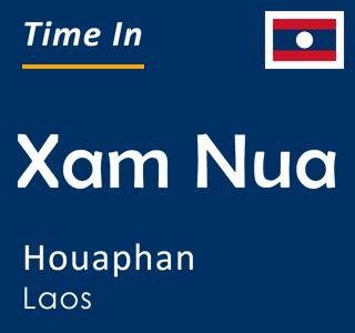 Current time in Xam Nua, Houaphan, Laos