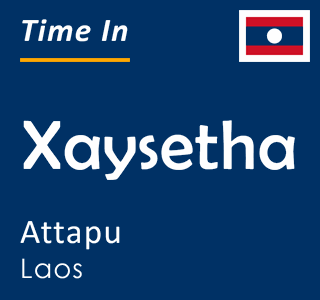 Current time in Xaysetha, Attapu, Laos