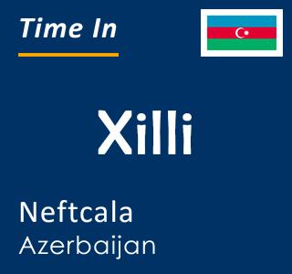 Current time in Xilli, Neftcala, Azerbaijan
