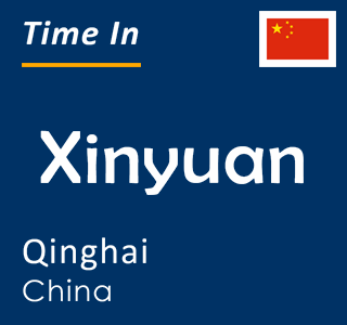 Current time in Xinyuan, Qinghai, China